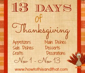 13 Days Of Thanksgiving – Recipes, Crafts & More