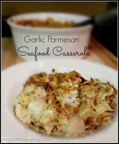 Seafood Casserole Plus My Recipe For Easy Garlic Parmesan Sauce