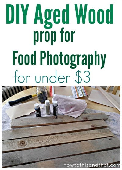$3 DIY Aged Wood Prop For Food Photography