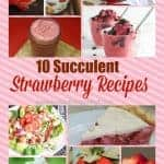 10 Succulent Strawberry Recipes