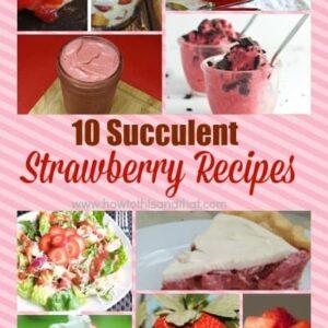 10 Succulent Strawberry Recipes