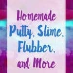 The Best Homemade Putty, Flubber & Slime Recipe